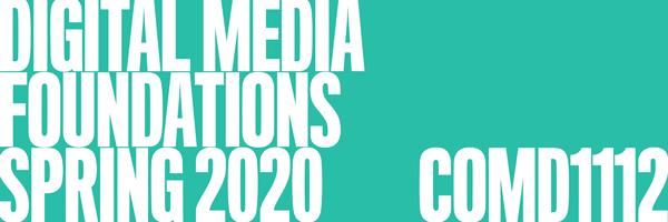 COMD1112 DIGITAL MEDIA FOUNDATIONS SPRING 2020 – Valeria Trucchia-Noriega