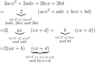 \begin{align*}&2acx^2+2adx+2bcx+2bd\\=&\underbrace{2}_{\stackrel{GCF \;of\;2acx^2,}{ 2adx,\; 2bcx \; and \;2bd}}(acx^2+adx+bcx+bd)\\=&2(\underbrace{ax}_{\stackrel{GCF \;of \;acx^2\;}{ and\; adx} }(cx+d)+\underbrace{b}_{\stackrel{GCF\; of \; bcx \;}{ and \; bd}}(cx+d))\\=&2(ax+b)\underbrace{(cx+d)}_{\stackrel{GCF \;of \; ax(cx+d) \;}{ and \; b(cx+d)}}\end{align*}
