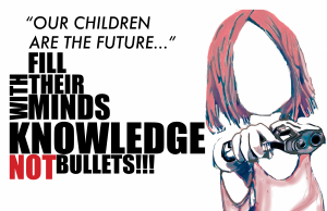 """Our children are the future...Fill their minds with knowledge not bullets!!"""