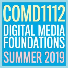 COMD1112 DIGITAL MEDIA FOUNDATIONS SUMMER 2019 – Noriega