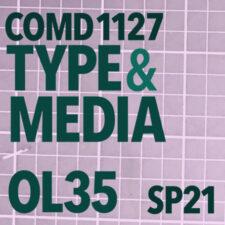 COMD1127 Type & Media, OL35, Spring21