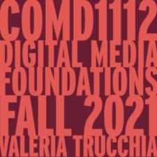 COMD1112 DIGITAL MEDIA FOUNDATIONS FALL 2021 – Valeria Trucchia